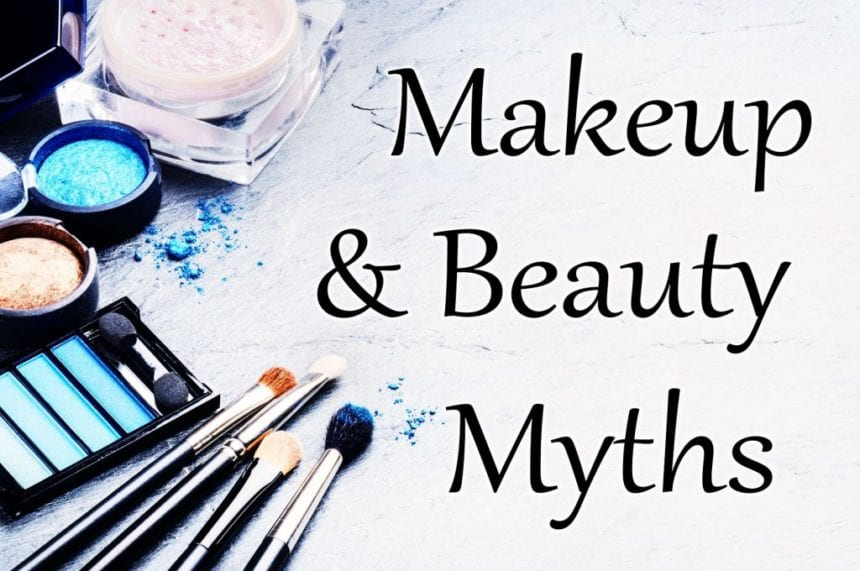 Makeup and Beauty Myths!